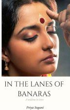 IN THE LANES OF BANARAS by Priyasogani8