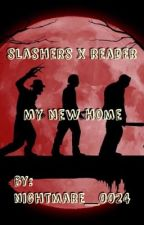 Slashers x Reader  ~My Home~ by nightmare_0024