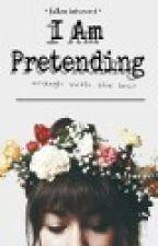 I am pretending by fallenintrovert