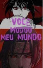 Você Mudou Meu Mundo (ITACHI) by ParkRos6