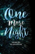 One More Night by GlassStone