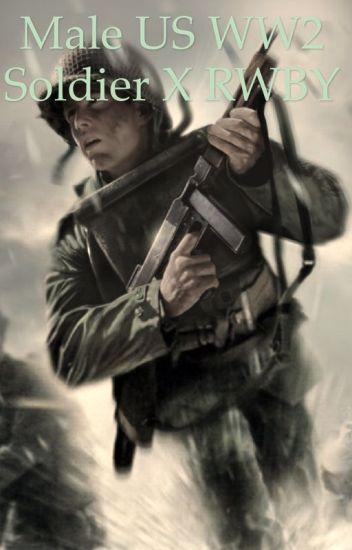 Male US WW2 Soldier X RWBY Harem - Local 58 - Wattpad