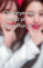 CV/Annyeongz  Thái tử phi thăng chức kí by jungkook2952005
