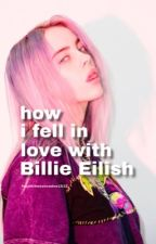 how i fell in love with billie eilish by foundtheavocados1812