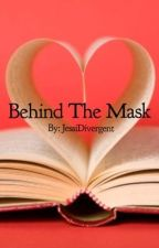 Behind The Mask by JessiDivergent