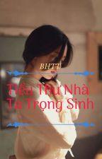 [BH-ĐM] Tiểu Thư Nhà Ta Trọng Sinh  by Y_Na_Na