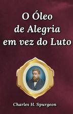 O Óleo de Alegria em Vez do Luto by SilvioDutra0