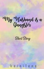 MY HUSBAND IS A GANGSTER [Short Story] -Editing- by keinilene