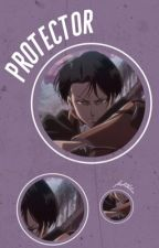Protector / Levi x Reader by jhskthlia