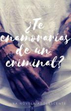 ¿Te enamorarías de un criminal? by Angi2201