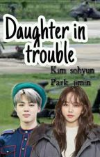 Daugther In Trouble(END) by LOVELYCHANNEL0101