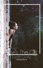 She's The Girl Next Door (MAJOR EDITING) by Queen_Geek