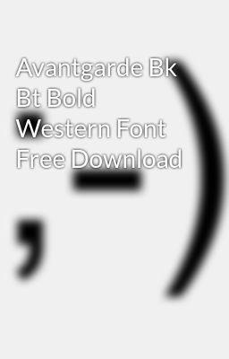 Avantgarde bk bt bold western font free download anskulovbras.