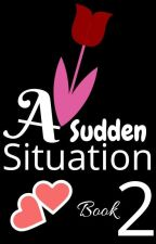 A Sudden Situation (#2 Book In The Sudden Series) by rejoiceo