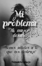 Mi problema tu mayor desafío/ Próximamente!!! by Arawalebreuluz20