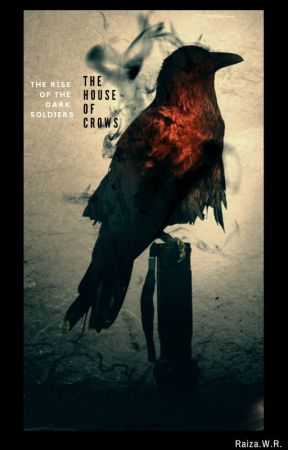 The House of Crows: Rise of the Dark Soldiers by Raiza_11