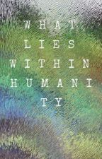 What Lies Within Humanity by kaylee_lynn12