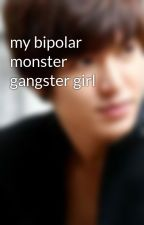 my bipolar monster gangster girl by pinkistoblack