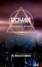 Royale: Teagan's Story by masonfitzzy