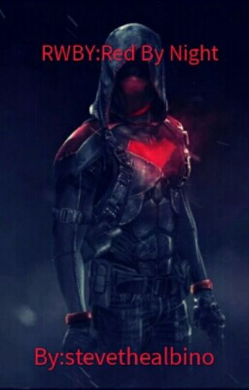 Rwby: Red By Night(Bullied Red Hood male reader x rwby Harem