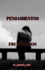 Pensamientos frustrados♥ by By_Anonima_Love
