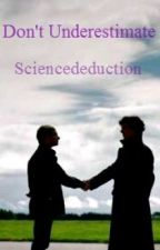 Don't Underestimate by sciencededuction