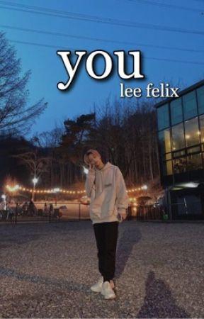 You | Lee Felix by ilyhyunjins