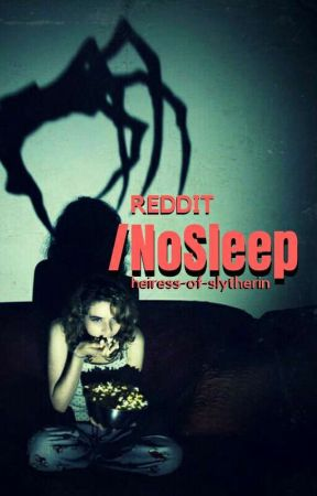 r/NoSleep by heiress-of-slytherin