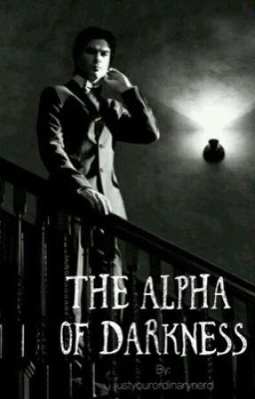 The Alpha Of Darkness  by justyourordinarynerd