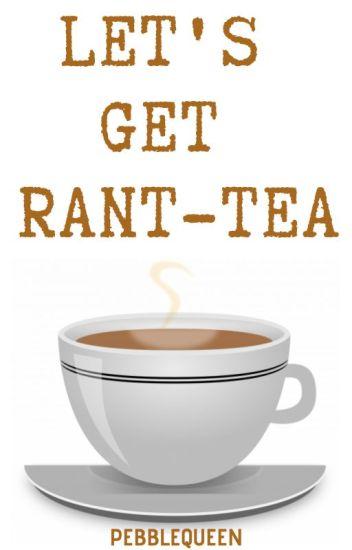 Let's Get Rant-tea