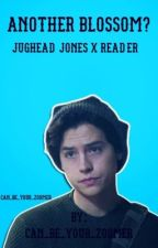 Another blossom? Jughead Jones x reader  by Kayla_Infires