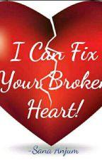 I Can Fix Your Broken Heart..! by SanaAnjum1509