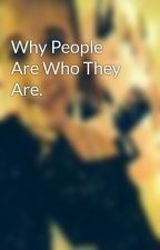 Why People Are Who They Are. by BarbaraBaker