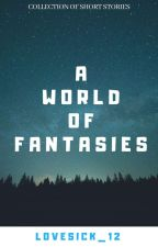 A world of fantasies  by Lovesick_12