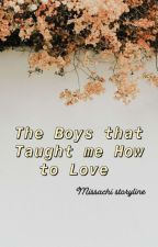 The Boys that Taught me How to Love by missachi