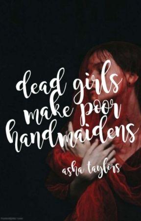Dead Girls Make Poor Handmaidens by kaloned