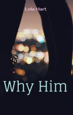 Why him by ElleHart0