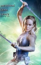 Watching Sara Lance by Sara-Jane-Smith