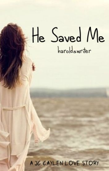 He Saved Me- A Jc Caylen Fanfiction