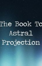 The Book About OBEs and Astral Projection by bmthmusicluv