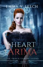 The Heart of Arima (Les Corbeaux: The French Vampire Legend Book 2) by LaDameBlanche
