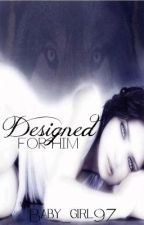 Designed for him(Editing) by Baby_Girl97