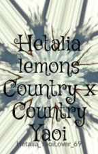 Hetalia lemons Country x Country Yaoi by Hetalia_YaoiLover_69