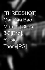 [THREESHOT] Oan Gia Bảo Mẫu !!! [Chap 3-3|End], Yulsic, Taeny|PG| by i_love_SNSD