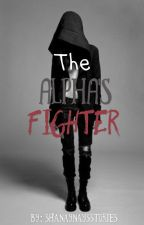 The Alpha's Fighter by Shanaynaysstories