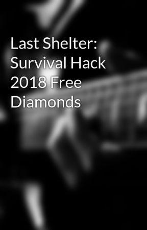 Last Shelter Survival Hack 2018 Free Diamonds Wattpad