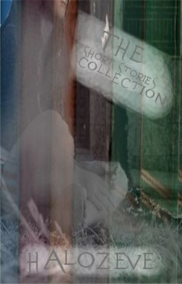 The Short Stories Collection by halozeve