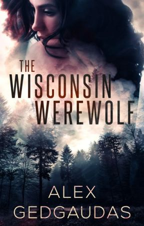 The Wisconsin Werewolf (OPTIONED FOR FILM BY NETFLIX!) by Alycat1901