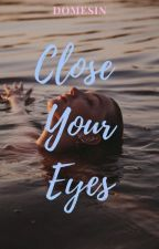 Close your eyes by domealeja1216