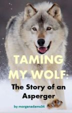 Taming My Wolf: The Story of an Asperger by morganadams34